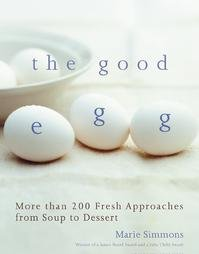The Good Egg: More than 200 Fresh Approaches from Soup to Dessert
