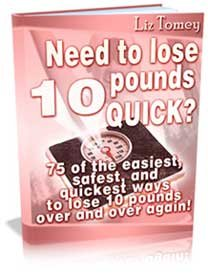 Need to lose weight? Need To Lose 10 Pounds Quick?