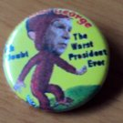 """Uncurious George""- The Worst President Ever Button"