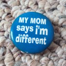 My Mom Says I'm Different Pin