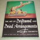 The Art Of Driftwood And Dried Arrangements by Tatsuo Ishimoto