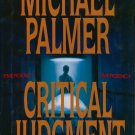 CRITICAL JUDGMENT by MICHAEL PALMER Bestselling Author HC/DJ