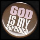 God is my Strength on Brown Background, One Inch Religious Button Badge Pin - 1130