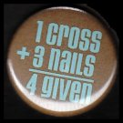 1 Cross 3 Nails 4 Given on Brown Background, One Inch Religious Button Badge Pin - 1131