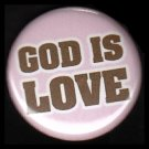 God is Love in Brown on Pink Background, One Inch Religious Button Badge Pin - 1137