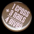 1 Cross 3 Nails 4 Given in Pink on Brown Background, One Inch Religious Button Badge Pin - 1138