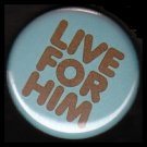 Live For Him on Turquoise Background, One Inch Religious Button Badge Pin - 1147