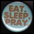 Eat Sleep Pray on Turquoise Background, One Inch Religious Button Badge Pin - 1159