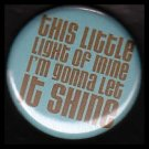 This Little Light Of Mine I'm Going to Let it Shine, One Inch Religious Button Badge Pin - 1171