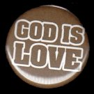 God is Love on Brown Background, One Inch Religious Button Badge Pin - 1173