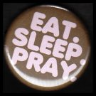 Eat Sleep Pray on Brown Background, One Inch Religious Button Badge Pin - 1175