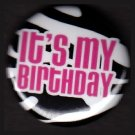 It's My Birthday on Zebra Background, Birthday Celebrations 1 Inch Pinback Button Badge Pin - 1176