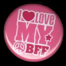 I Love My BFF on Pink Background, 1 Inch BFF Button Badge Pinback - 2152