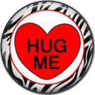 Hug Me with Zebra Border, Valentine's Day 1 Inch Pinback Button Badge - 6019