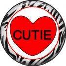 Cutie with Zebra Border, Valentine's Day 1 Inch Pinback Button Badge - 6011