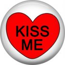 Kiss Me, Valentine's Day 1 Inch Pinback Button Badge - 6010