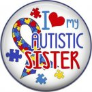 I Love my Autistic Sister, Autism Awareness 1 Inch Pinback Button Badge - 6033