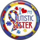 I Love my Autistic Sister with Puzzle Border, Autism Awareness 1 Inch Pinback Button Badge - 6032