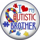 I Love my Autistic Brother, Autism Awareness 1 Inch Pinback Button Badge - 6030