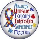 Always Unique Sometimes Mysterious, Autism Awareness 1 Inch Pinback Button - 6022