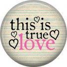 Wild Love This is True Love Valentine's Day 1 Inch Pinback Button Badge Pin - 2157