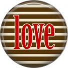 Wild Love Love on Stripe Background Valentine's Day 1 Inch Pinback Button Badge Pin - 2161