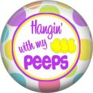 Hangin' With My Peeps, Happy Easter 1 Inch Button Badge Pin Pinback Button - 2167