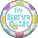I'm Eggs'tra Cute, Happy Easter 1 Inch Button Badge Pin Pinback Button - 2168