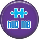 Hug Me on Purple, Autism Awareness 1 Inch Pinback Button Badge - 0495