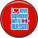 I Love Someone with Autism on Red, Autism Awareness 1 Inch Pinback Button Badge Pin - 0503