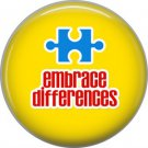 Embrace Differences on Yellow, Autism Awareness 1 Inch Button Badge Pin - 0509