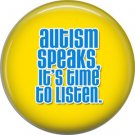 Autism Speaks It's Time To Listen, Awareness 1 Inch Button Badge Pin - 0512