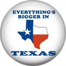 Everything is Bigger in Texas State Flag, 1 Inch Texas Pride Pinback Button - 0808