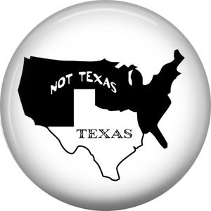 Texas and Not Texas, 1 Inch Texas Pride Pinback Button - 0806