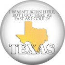 I Wasn't Born Here, 1 Inch Texas Pride Pinback Button - 0803
