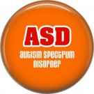 ASD Autism Spectrum Disorder on Orange, Awareness 1 Inch Button Badge Pin - 0513