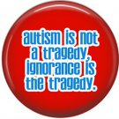 Autism is Not a Tragedy, Ignorance is the Tragedy on Red, 1 Inch Button Badge Pin - 0529