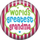 Worlds Greatest Grandma, Mothers Day 1 Inch Pinback Button Badge Pin - 2501