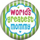 Worlds Greatest Mommy, Mothers Day 1 Inch Pinback Button Badge Pin - 2502