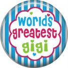 Worlds Greatest Gigi, Mothers Day 1 Inch Pinback Button Badge Pin - 2506