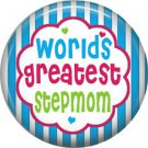 Worlds Greatest Stepmom, Mothers Day 1 Inch Pinback Button Badge Pin - 2512