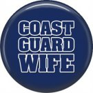 Coast Guard Wife on Navy Background, Support Our Troops 1 Inch Button Badge Pin - 5031