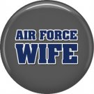 Air Force Wife on Gray, Support Our Troops 1 Inch Pinback Button Badge Pin - 5048