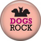 Dogs Rock, Dog is Love 1 Inch Pinback Button Badge Pin - 6115