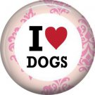 I Love Dogs, Dog is Love 1 Inch Pinback Button Badge Pin - 6122