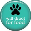 Will Drool for Food, Dog is Love 1 Inch Pinback Button Badge Pin - 6134