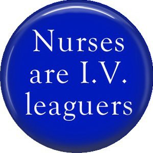 Nurses are I.V. Leaguers 1 Inch Button Badge Pin of Occupation Nurse - 0268