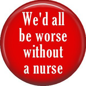 We'd All Be Worse Without a Nurse, 1 Inch Button Badge Pin of Occupation Nurse - 0266