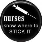 Nurses Know Where To Stick It!, 1 Inch Button Badge Pin of Occupation Nurse - 0265