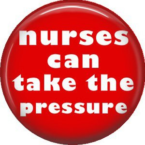 Nurses Can Take The Pressure, 1 Inch Button Badge Pin of Occupation Nurse - 0264